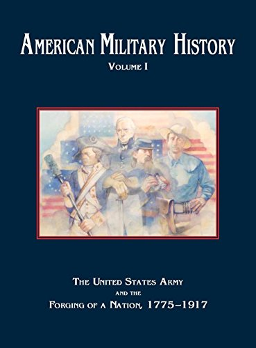 American Military History, Volume 1: The United States Army and the Forging of a Nation, 1775-1917