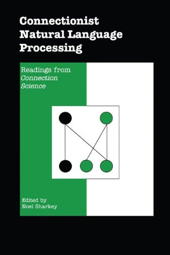 Connectionist Natural Language Processing: Readings From `CONNECTION SCIENCE'