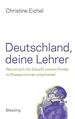 Deutschland, deine Lehrer: Warum sich die Zukunft unserer Kinder im Klassenzimmer entscheidet