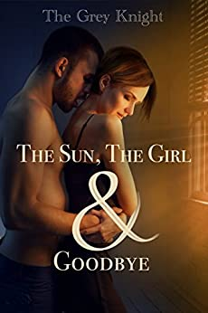 The Sun, The Girl & Goodbye by [Grey Knight, The]