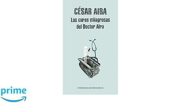 Las curas milagrosas del Doctor Aira (Spanish Edition): César Aira: 9788439701545: Amazon.com: Books