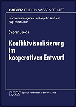 Book Konfliktvisualisierung im kooperativen Entwurf (Informationsmanagement und Computer Aided Team) (German Edition)