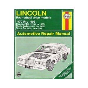 Series Lincoln 1970 Mark - Lincoln Rear-wheel Drive Models 1970 Thru 1996: Continental (1970 Thru 1987), Mark Series (1970 Thru 1992), Town Car (1981 Thru 1996) (Haynes Repair Manual)