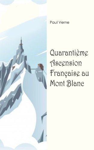 Read Online Quarantième ascension française au Mont Blanc (French Edition) PDF