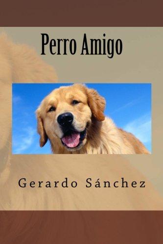 Perro Amigo (Volume 1) (Spanish Edition) [Gerardo Sanchez] (Tapa Blanda)