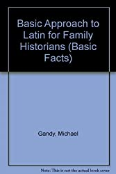 Basic Approach to Latin for Family Historians (Basic Facts)