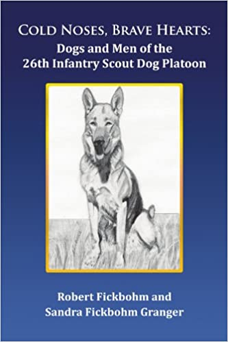 Cold Noses, Brave Hearts: Dogs and Men of the 26th Infantry