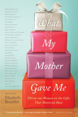 What My Mother Gave Me: Thirty-one Women on the Gifts That Mattered Most cover