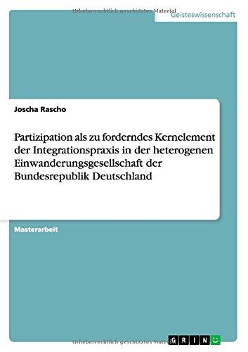 Download Partizipation als zu forderndes Kernelement der Integrationspraxis in der heterogenen Einwanderungsgesellschaft der Bundesrepublik Deutschland (German Edition) pdf
