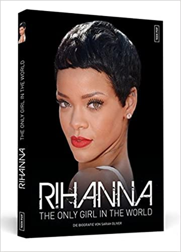 rihanna the only girl in the world die biografie amazonde sarah oliver thorsten wortmann bcher - Rihanna Lebenslauf