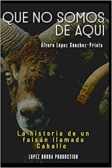 QUE NO SOMOS DE AQUÍ: La historia de un faisán llamado Caballo
