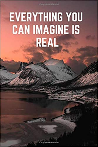 Everything You Can Imagine Is Real Motivational Positive