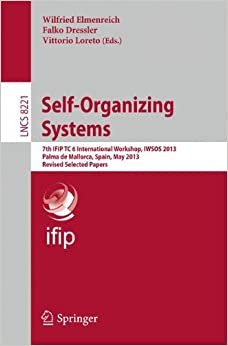 Self-Organizing Systems: 7th IFIP TC 6 International Workshop, IWSOS 2013, Palma de Mallorca, Spain, May 9-10, 2013, Revised Selected Papers (Lecture Notes in Computer Science)