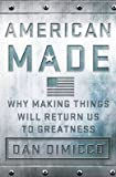 img - for Why Making Things Will Return Us to Greatness American Made (Hardback) - Common book / textbook / text book
