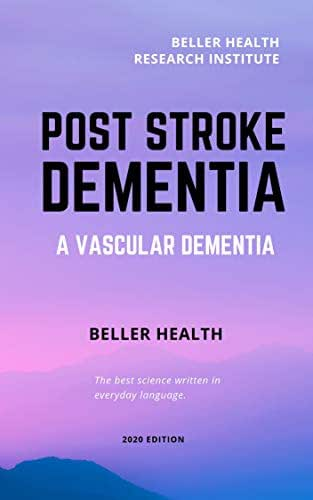 2019 Post Stroke Dementia: A Vascular Dementia (Dementia Risk Factors, Symptoms, Diagnosis, Stages, Treatment, & Prevention Book 10)