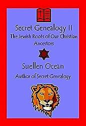 Secret Genealogy II: The Jewish Roots of Our Christian Ancestors (Secret Genealogy Book Series 2)