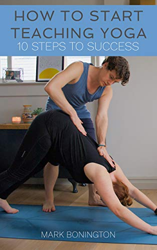 How To Start Teaching Yoga: 10 Steps To Success - Kindle ...