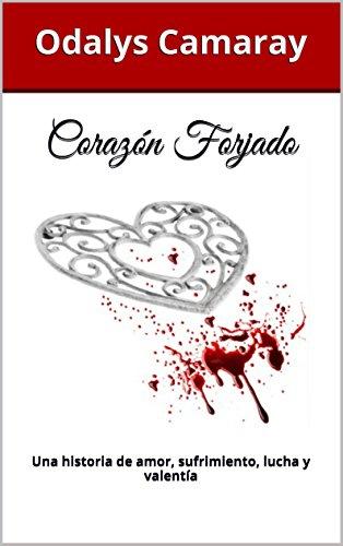 Descargar Libro Corazón Forjado: Una Historia De Amor, Sufrimiento, Lucha Y Valentía Odalys Camaray