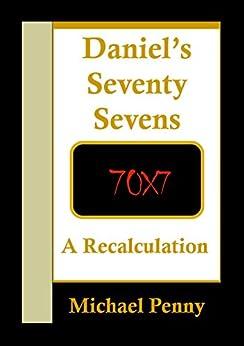 Daniel's Seventy Sevens: A Recalculation by [Penny, Michael]