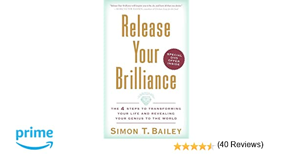 Release Your Brilliance: The 4 Steps to Transforming Your Life and ...