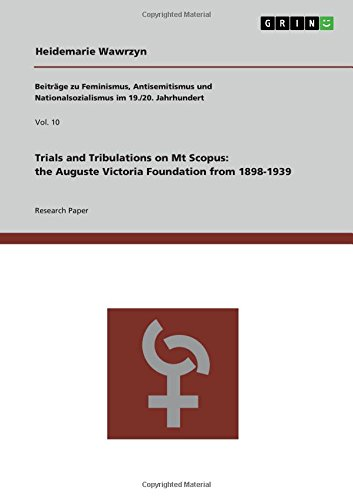 Trials and Tribulations on Mt Scopus: the Auguste Victoria Foundation from 1898-1939