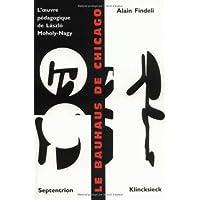Bauhaus à Chicago (Le): Oeuvre pédagogique de Laszlo Moholy-Nagy