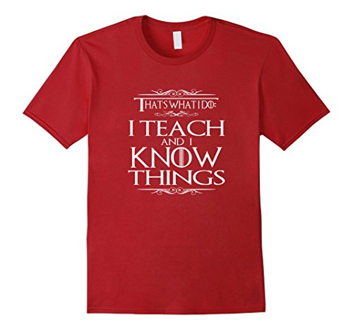 Mens That's What I Do I Teach and I Know Things Teacher TShirt Large (Teacher Things)