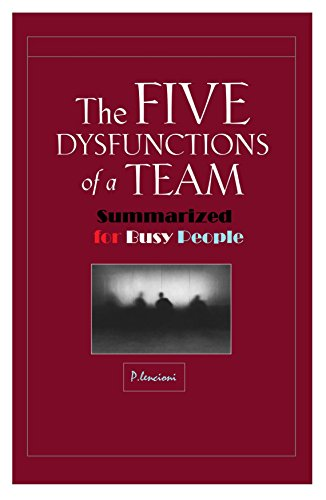 The Five Dysfunctions Of A Team Summarized For Busy People By Lencioni P