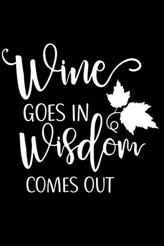"Wine Goes In Wisdom Comes Out: Wine Lovers Journal, WineThemed Writing Log, 6"" x  9"" Matte Soft Cover, Lined Writing Pages, Notebook Sheets to Write ... Diary Perfect Gift for Connoisseurs by MonJas Wines"