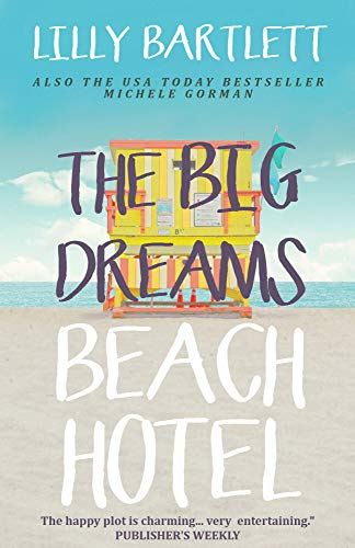 Pdf Arts The Big Dreams Beach Hotel: The funny feel good romantic comedy about best friends happy ever afters