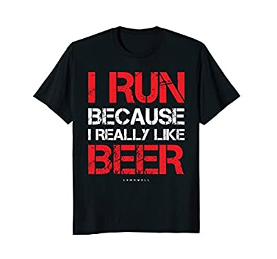 I Run Because I Really Like Beer Funny Running Shirts