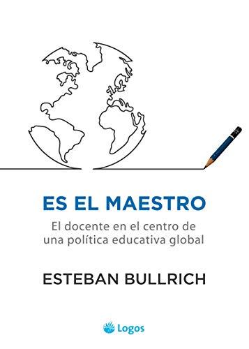 Es el maestro: El docente en el centro de una política ...
