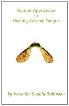 Book Natural Approaches to Healing Adrenal Fatigue by Veronika Sophia Robinson (2011-06-10)