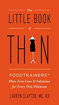 The Little Book of Thin: Foodtrainers Plan-It-to-Lose-It Solutions for Every Diet Dilemma by [Slayton, Lauren]