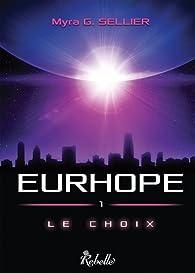 Eurhope, tome 1 : Le choix par Myra G. Sellier