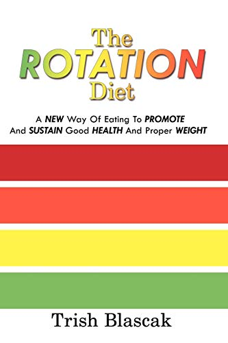 The Rotation Diet: A New Way Of Eating To Promote And Sustain Good Health And Proper - Rotation Diet