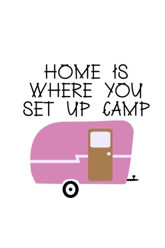 Home Is Where You Set Up Camp: 150 Lined Journal Pages Diary Notebook Featuring Pink Vintage Camper Illustration and Camping Quote on the Cover