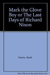 Hardcover Mark the Glove Boy or The Last Days of Richard Nixon Book