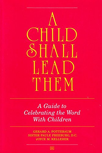 A Child Shall Lead Them: Guide to Celebrating the Word With Children