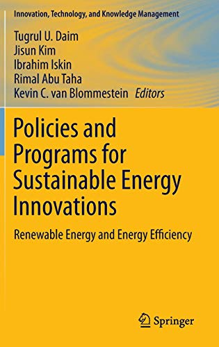 Policies and Programs for Sustainable Energy Innovations: Renewable Energy and Energy Efficiency (Innovation, Technology, and Knowledge Management)