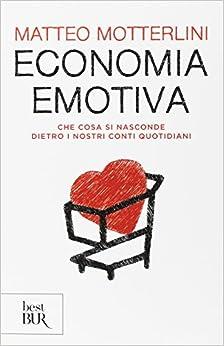 Book Economia emotiva. Che cosa si nasconde dietro i nostri conti quotidiani