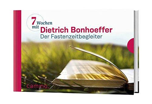 Sieben Wochen mit Dietrich Bonhoeffer: Der Fastenzeitbegleiter. Herausgegeben von Beate Vogt