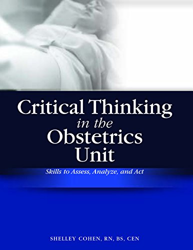 Critical Thinking in the Obstetrics Unit: Skills to Assess, Analyze, and Act by Brand: HCPro