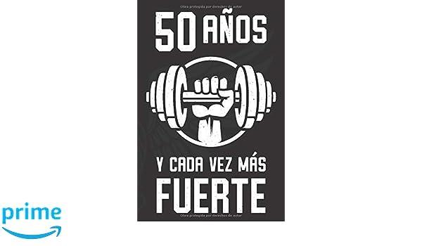 50 Años Y Cada Vez Más Fuerte: Regalo de Cumpleaños 50 Años ...