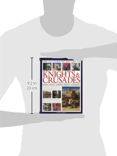 The-Illustrated-History-of-Knights-Crusades-A-visual-account-of-the-life-and-times-of-the-medieval-knight-an-examination-of-the-code-of-chivalry-and-a-detailed-history-of-the-crusades