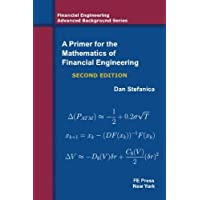 A Primer For The Mathematics Of Financial Engineering, Second Edition (Financial Engineering Advanced Background Series)