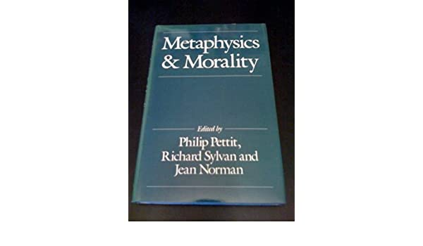 com metaphysics and morality essays in honour of j j c  com metaphysics and morality essays in honour of j j c smart 9780631150435 philip pettit richard sylvan jean norman books