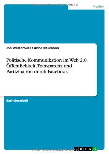 Download Politische Kommunikation im Web 2.0. Öffentlichkeit, Transparenz und Partizipation durch Facebook (German Edition) pdf epub
