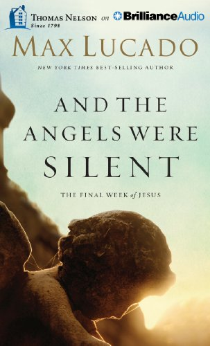 And The Angels Were Silent: The Final Week of Jesus by Thomas Nelson on Brilliance Audio