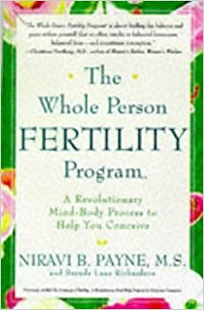 The Whole Person Fertility Program(SM): A Revolutionary Mind-Body Process to Help You Conceive May 26, 1998